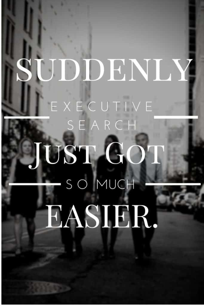 Executive Recruiting Challenges. Executive Search Got Easier